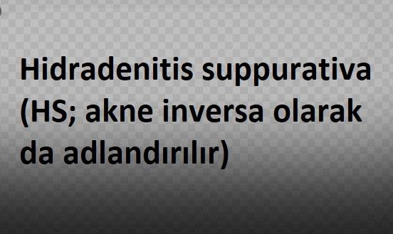 Hidradenitis suppurativa (HS; akne inversa olarak da adlandırılır)
