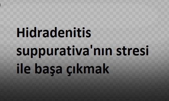 Hidradenitis suppurativa'nın stresi ile başa çıkmak